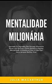 Mentalidade Milionária: Aprenda Os Segredos Das Pessoas Altamente Ricas E De Sucesso, Como Modelar A Mesma Mentalidade Milio