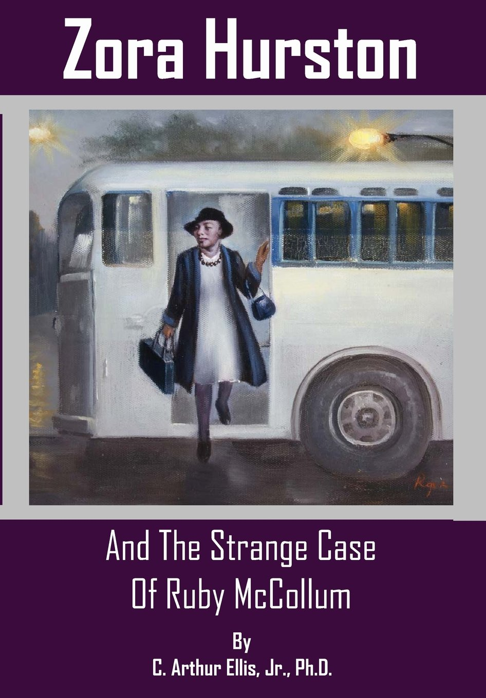 Zora Hurston And The Strange Case Of Ruby McCollum: C. Arthur Ellis Jr.: 9780982094044: Amazon.com: Books