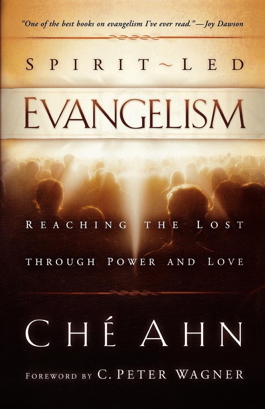 Spirit-Led Evangelism: Reaching the Lost through Love and Power: Ché Ahn,  C. Wagner: 9780800794422: Amazon.com: Books