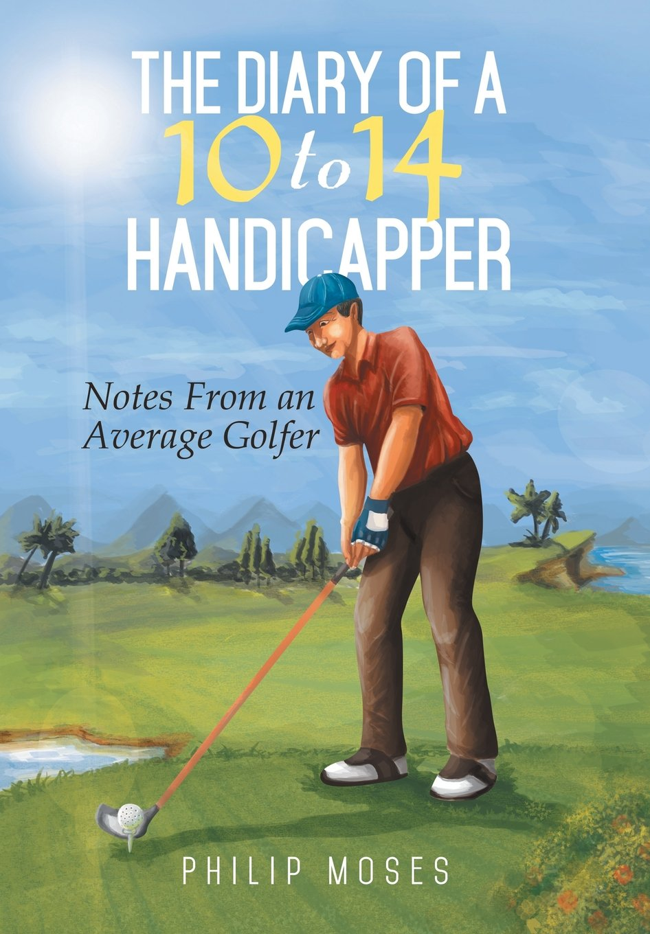 Read Online The Diary of a 10 to 14 Handicapper: Notes from an Average Golfer ebook