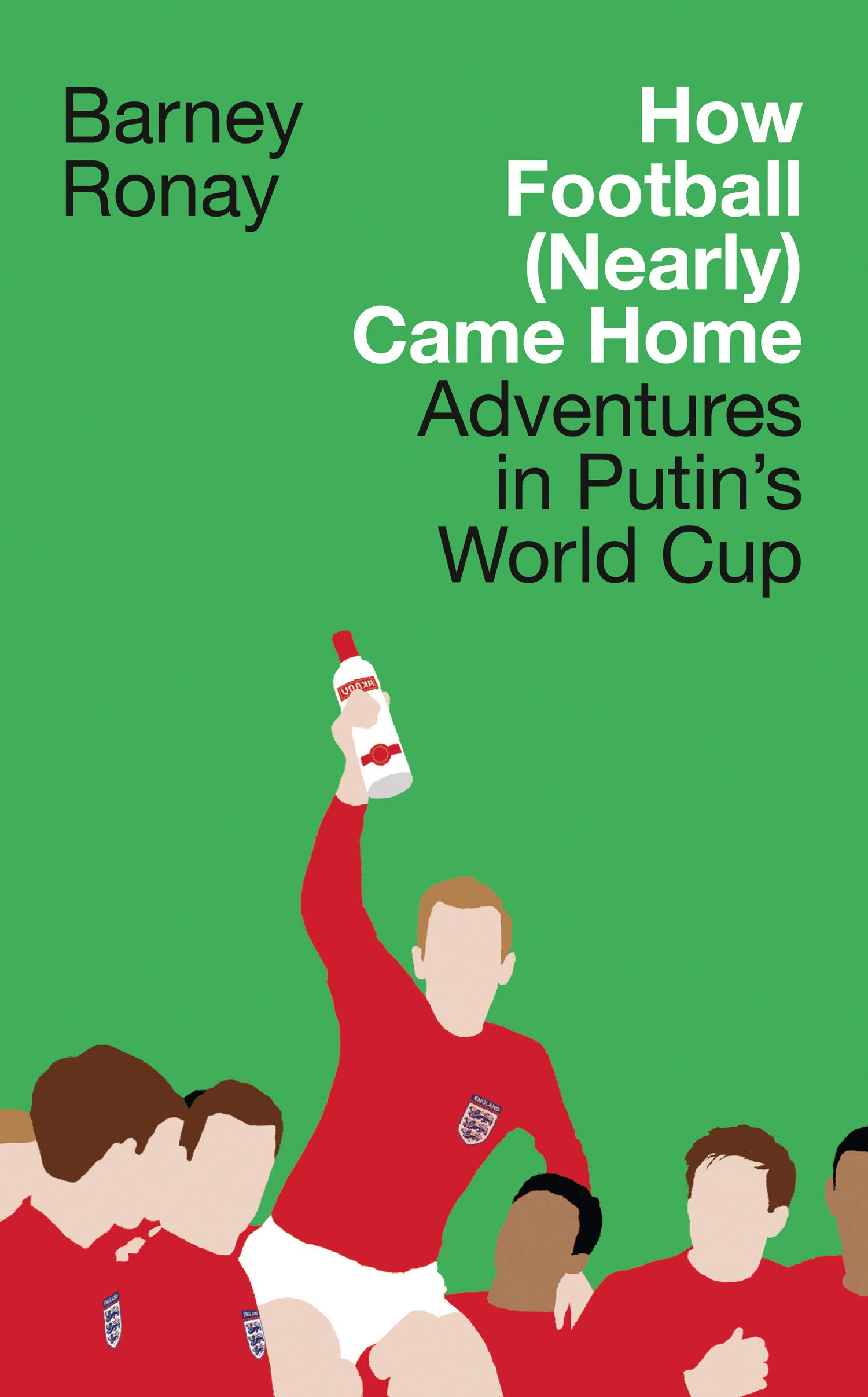 dda97ee6acc How Football (Nearly) Came Home: Adventures in Putin's World Cup ...