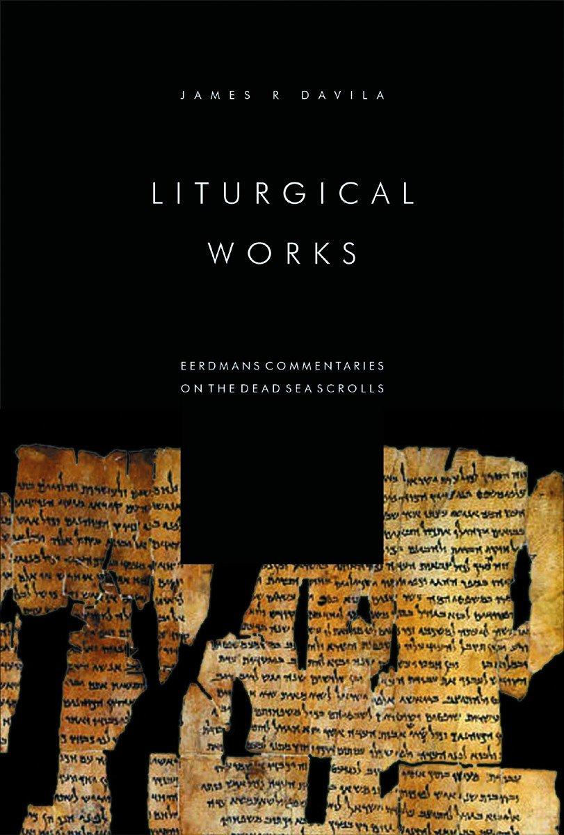 Liturgical Works (Eerdmans Commentaries on the Dead Sea Scrolls) PDF
