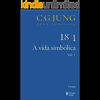 A Vida simbólica - Volume 18/1: vol. 1 (Obras completas de Carl Gustav Jung)