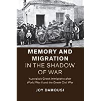 Memory and Migration in the Shadow of War: Australia's Greek Immigrants after World War II and the Greek Civil War