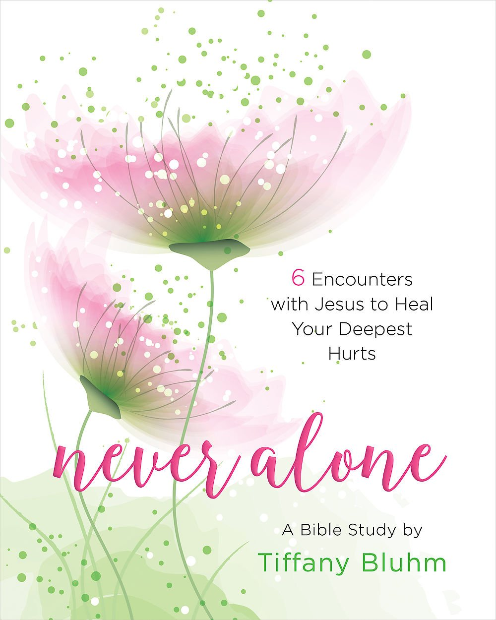 Never Alone - Women's Bible Study Participant Workbook: 6 Encounters with Jesus to Heal Your Deepest Hurts PDF