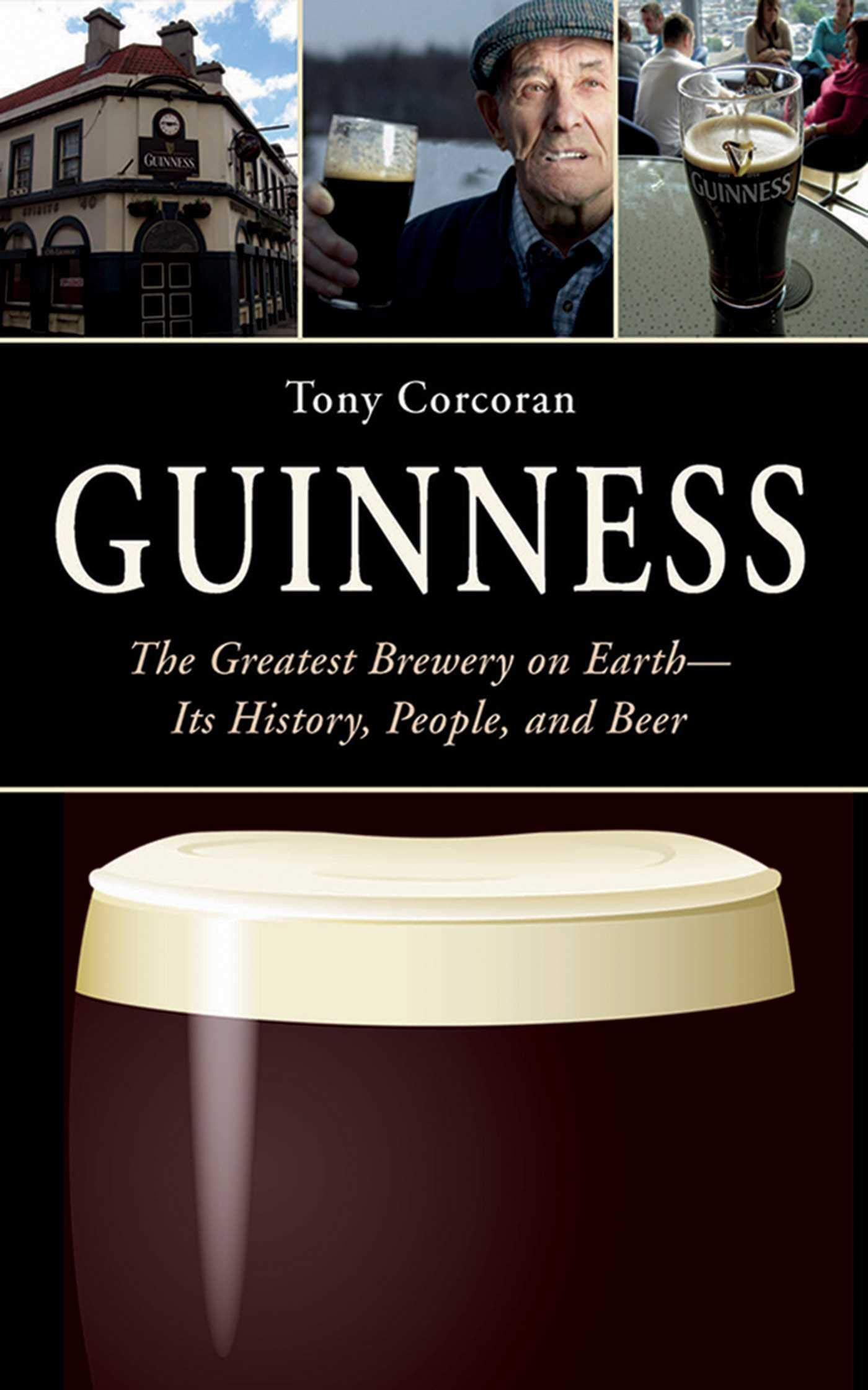 Guinness  The Greatest Brewery On Earth  Its History People And Beer