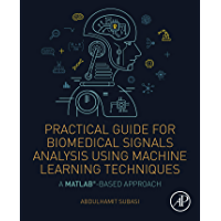Practical Guide for Biomedical Signals Analysis Using Machine Learning Techniques: A MATLAB Based Approach (English…