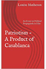 Patriotism - A Product of Casablanca: An Essay on Political Propaganda in Film Kindle Edition