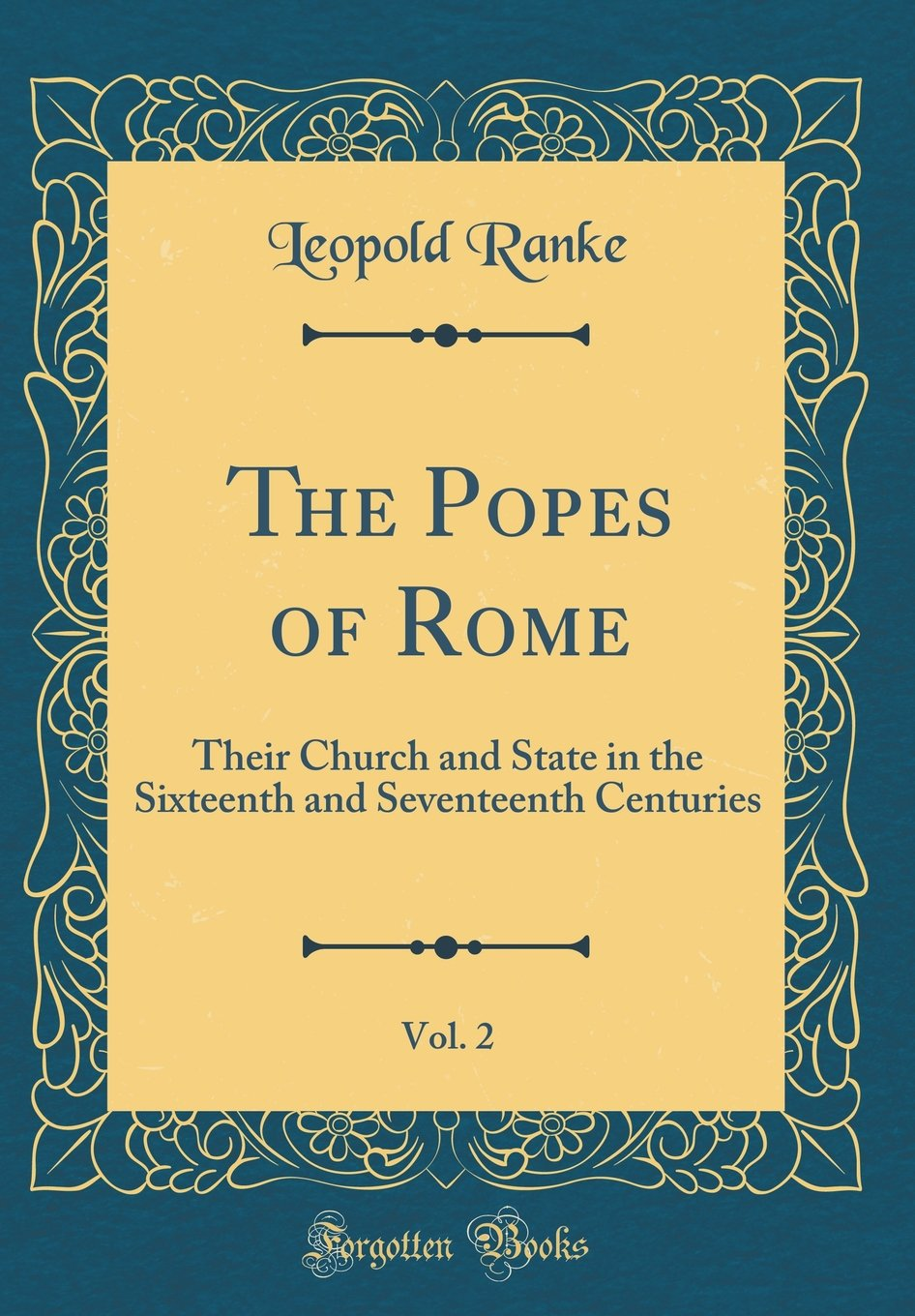 The Popes of Rome, Vol. 2: Their Church and State in the Sixteenth and Seventeenth Centuries (Classic Reprint) pdf epub