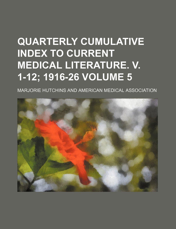 Download Quarterly cumulative index to current medical literature. v. 1-12 Volume 5;  1916-26 PDF
