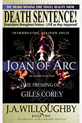 DEATH SENTENCE! The Award Winning Time Travel Reality Show: The Pressing Of Giles Corey & Joan Of Arc (Volume 2) Paperback