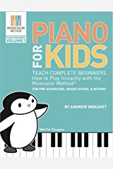Piano For Kids: Teach complete beginners how to play instantly with the Musicolor Method: For preschoolers, grade schoolers and beyond! (Musicolor Method Piano Songbook Book 1) Kindle Edition