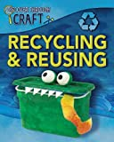 Recycling and Reusing (Discover Through Craft)