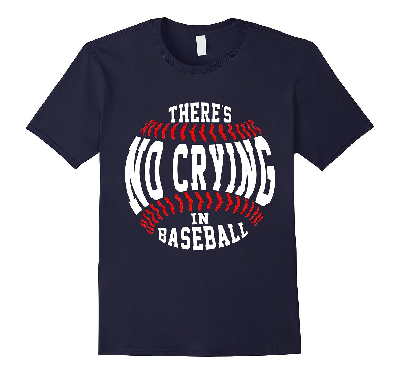 Theres No Crying In Baseball Funny Shirt-TD