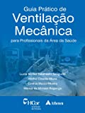 Guia Prático de Ventilação Mecânica: para profissionais da área da saúde