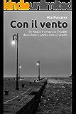 Con il vento: Se nasci e cresci a Trieste devi fare i conti con il vento