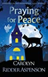Praying for Peace: A Chantilly Adair Paranormal Cozy Mystery (The Chantilly Adair Paranormal Cozy Mystery Series)
