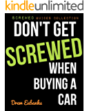 Don't Get Screwed When Buying a Car (Screwed Guides Collection - How to Buy a Car & Save Time and Money Book 1)