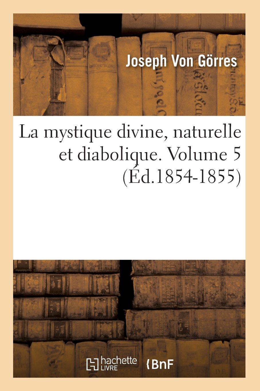 La Mystique Divine, Naturelle Et Diabolique. Volume 5 (Religion) (French Edition) pdf epub