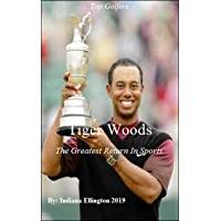 Tiger Woods: The Greatest Return In Sports, Celebrity Biographies, Sports Coaching, Ball Games, Golf Masters, Tournaments, Sports & Fitness (English Edition)