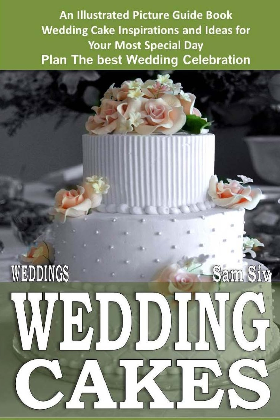 Sam Wedding Cake.Weddings Wedding Cakes An Illustrated Picture Guide Book Wedding