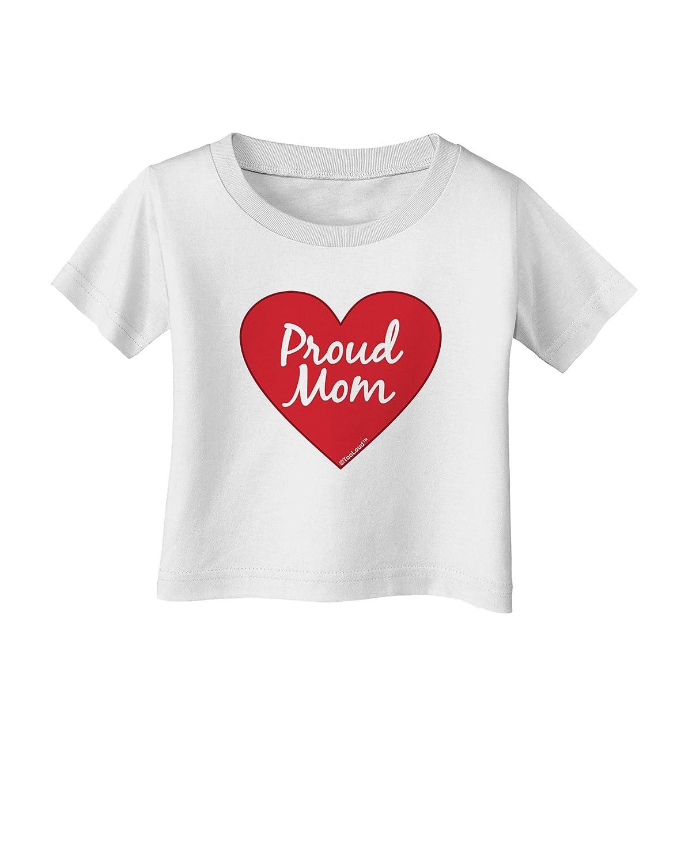 TooLoud Proud Mom Heart Infant T-Shirt