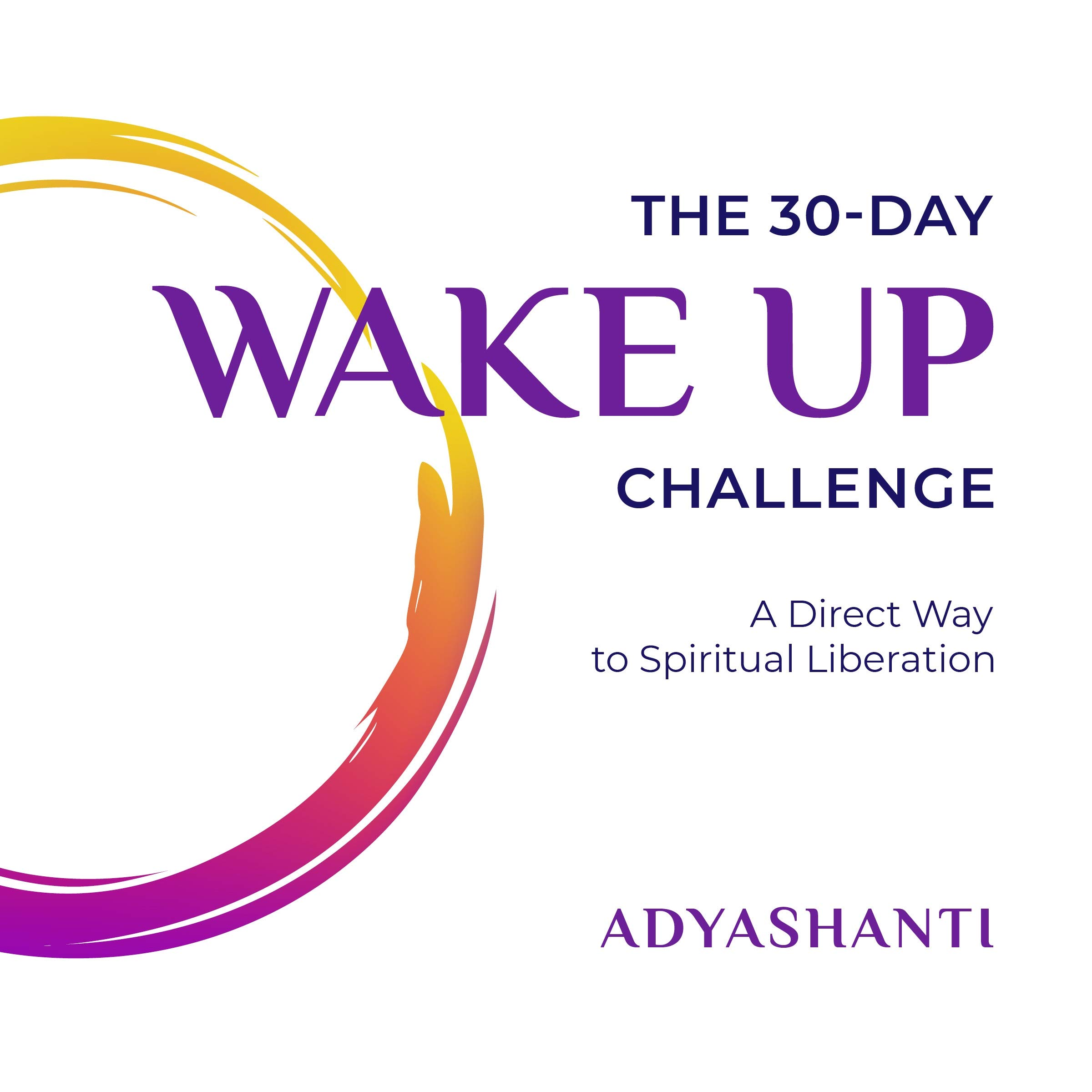 The 30-Day Wake Up Challenge: A Direct Way to Spiritual Liberation by UNKNO