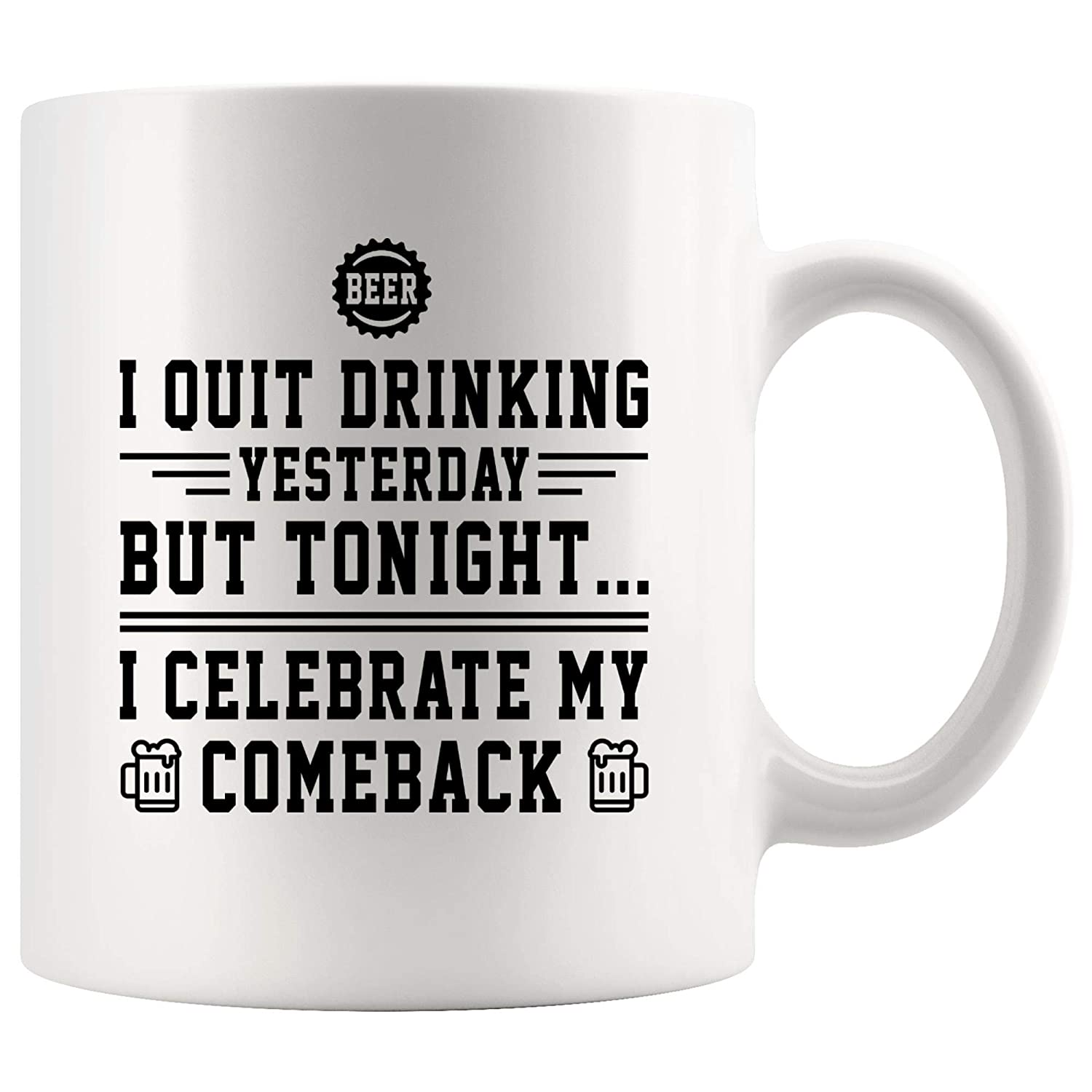 Funny Coffee Mug Beer Cup - Quit Drinking Yesterday Celebrate Comeback Tonight Joke Gag Sarcasm Tea Mugs Sarcastic Quotes Tea Mugs Meme Humor Men Women Kids Gift Fun Sayings Humorous Gifts