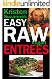 Kristen Suzanne's EASY Raw Vegan Entrees: Delicious & Easy Raw Food Recipes for Hearty & Satisfying Entrees Like Lasagna, Burgers, Wraps, Pasta, Ravioli, & Pizza Plus Cheeses, Breads, Crackers, Bars