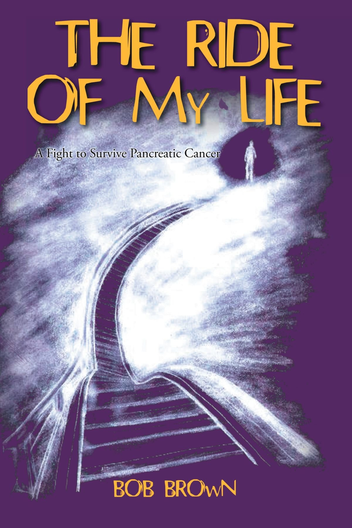 The Ride Of My Life: A Fight To Survive Pancreatic Cancer: Bob Brown:  9781462063277: Amazon.com: Books