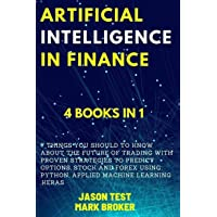 Artificial Intelligence in Finance: 7 things you should to know about the future of trading with proven strategies to…
