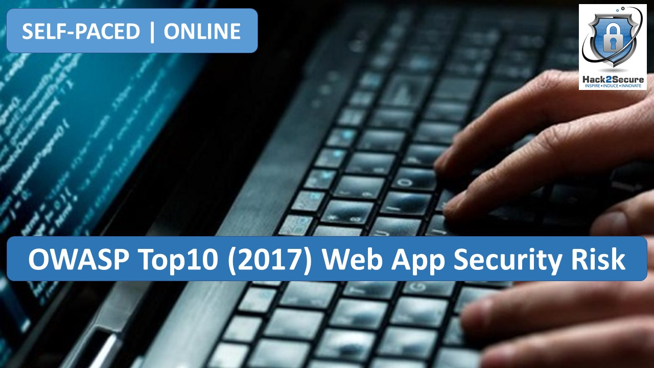 [Self Paced | Online Training] OWASP Top 10 (2017) Web Application Security Risk [Online Code] by Hack2Secure