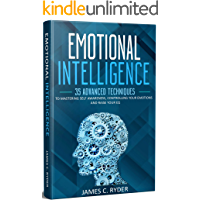 Emotional Intelligence:  35 Advanced Techniques to Mastering Self Awareness, Controlling your Emotions and Raise your EQ