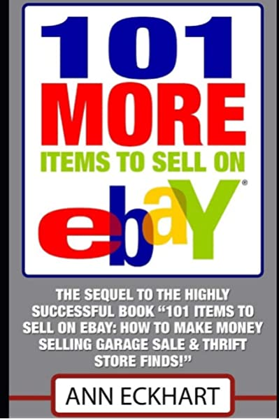 101 More Items To Sell On Ebay Seventh Edition Updated For 2020 101 Items To Sell On Ebay Eckhart Ann 9781709494062 Amazon Com Books