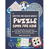 Gratitude and Growth Mindset Puzzle Book for Kids: An Activity Book Filled with Coloring Pages, Dot to Dot, Mazes, Spot…