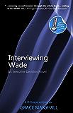 Interviewing Wade: An Executive Decision Novel