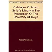 CATALOGUE OF ADAM SMITH'S LIBRARY IN THE POSSESSION OF THE UNIVERSITY OF TOKYO