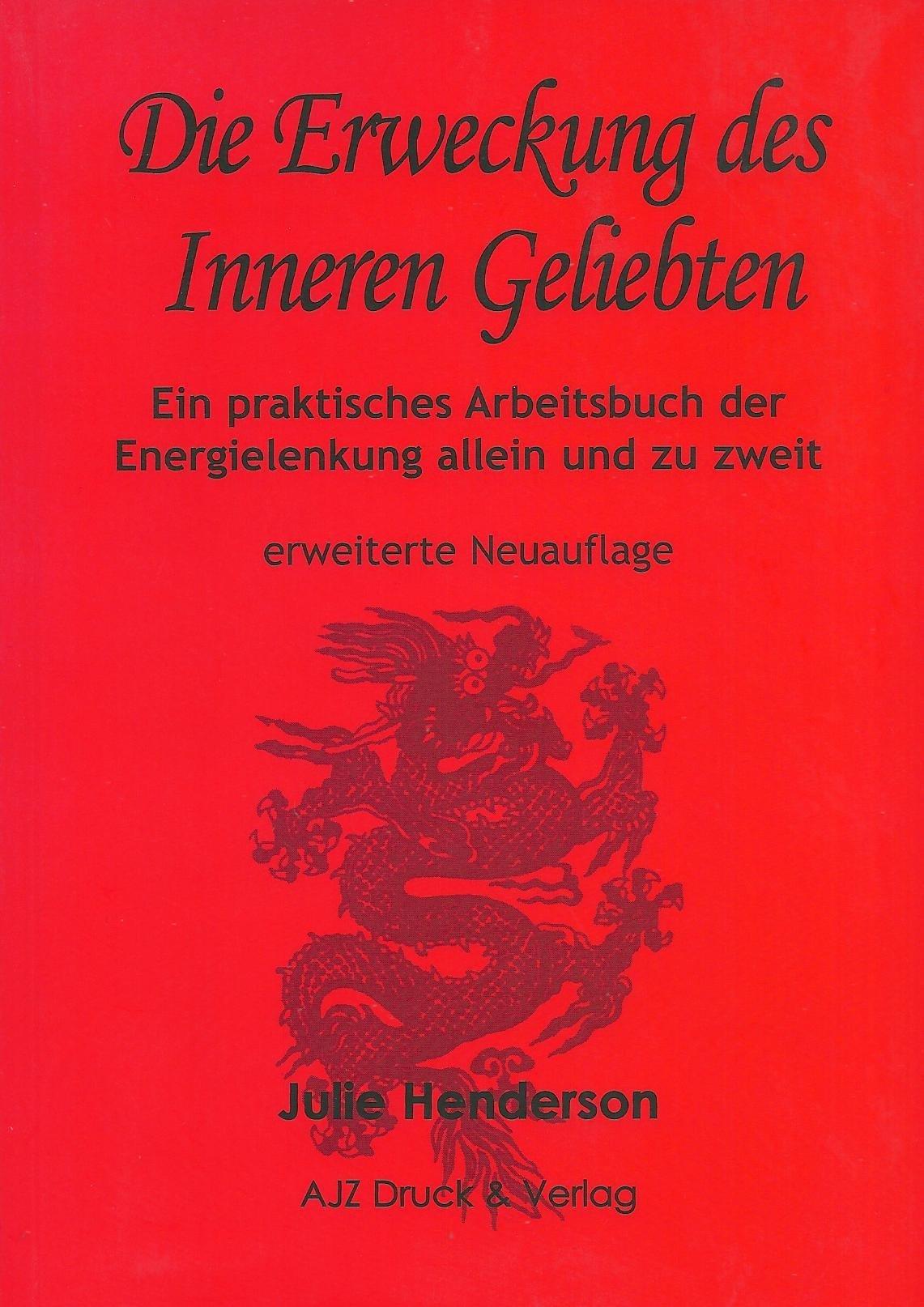 Die Erweckung des Inneren Geliebten: Ein praktisches Arbeitsbuch der Energielenkung allein und zu zweit
