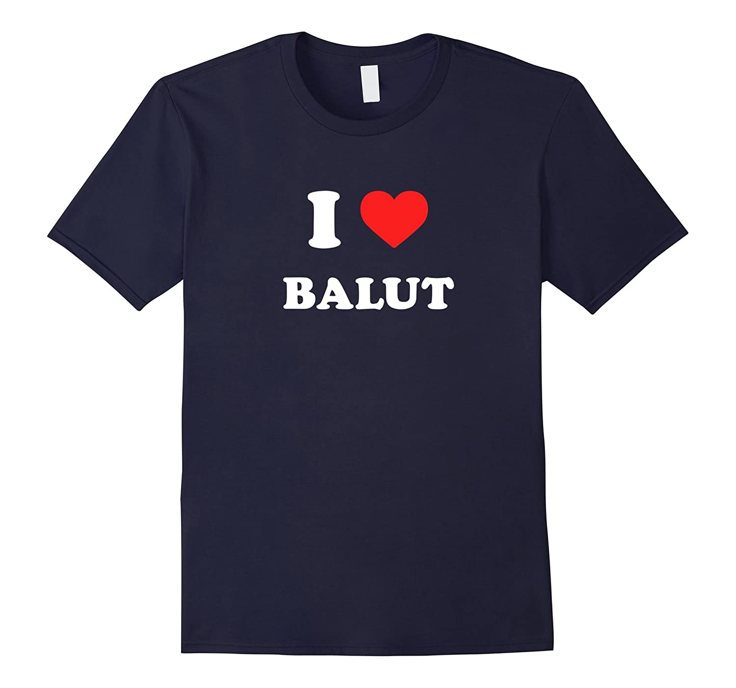 I Love Balut T-Shirt Filipino Food Shirt-ANZ