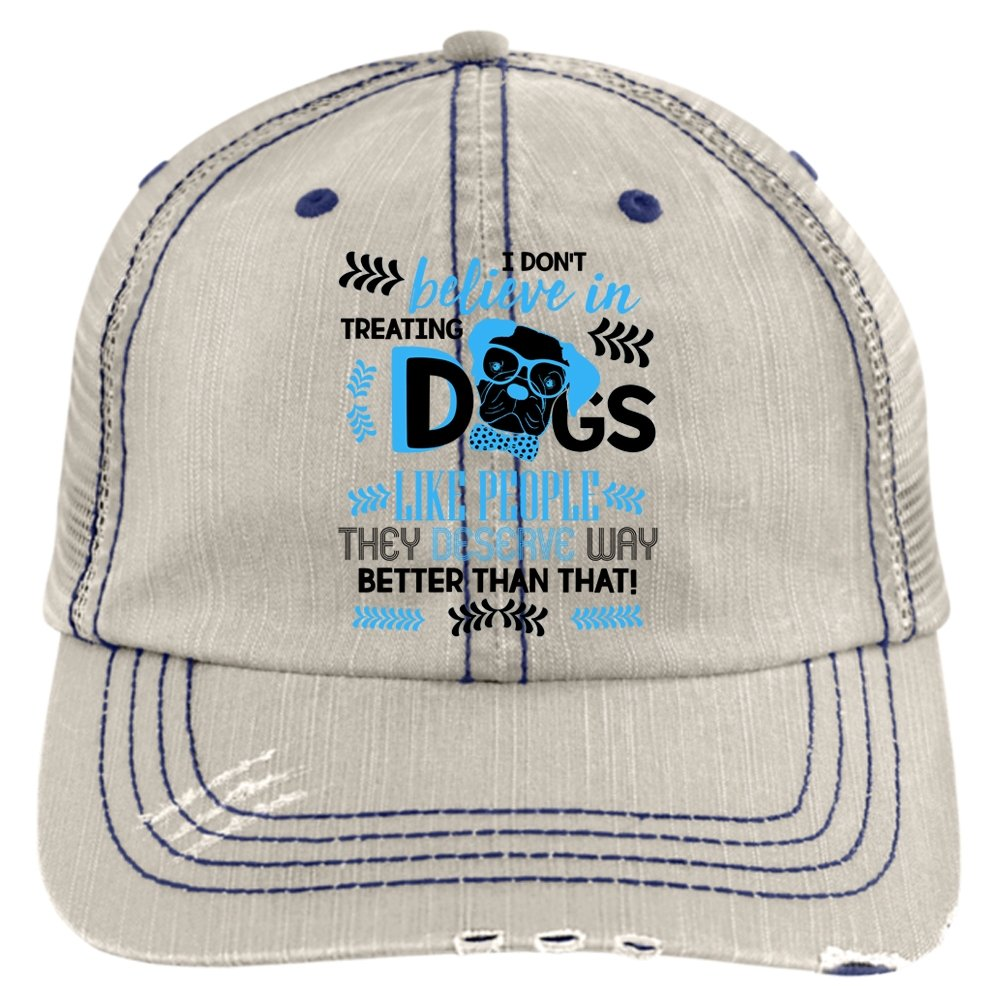 I Love My Dogs Hat, I Don't Believe In Treating Dogs Trucker Cap (Trucker Cap - Putty)