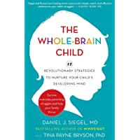 Whole-Brain Child: 12 Revolutionary Strategies To Nurture Your Child's Developing Mind, The
