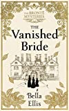 The Vanished Bride: Rumours. Scandal. Danger. The Bronte sisters are ready to investigate . . .