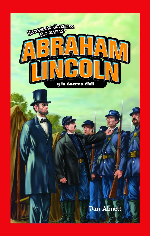 Abraham Lincoln y la Guerra Civil/ Abraham Lincoln and the Civil War (Historietas Juveniles: Biografias/ Jr. Graphic Biographies) (Spanish Edition)