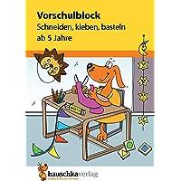 Vorschulblock - Schneiden, kleben, basteln ab 5 Jahre (Übungsmaterial für Kindergarten und Vorschule, Band 618)