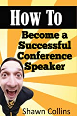 How to Become a Successful Conference Speaker Kindle Edition