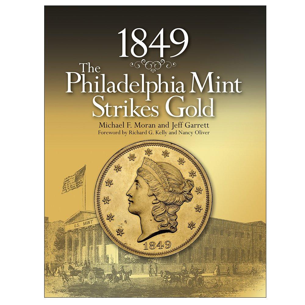 1849:The Philadelphia Mint Strikes Gold: Michael F. Moran, Jeff ...