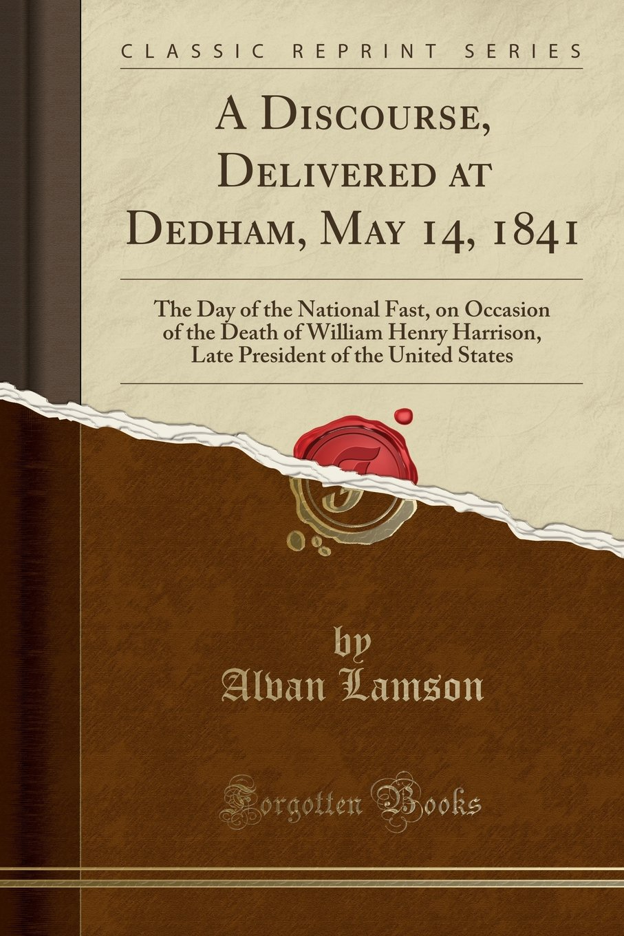 A Discourse, Delivered at Dedham, May 14, 1841: The Day of