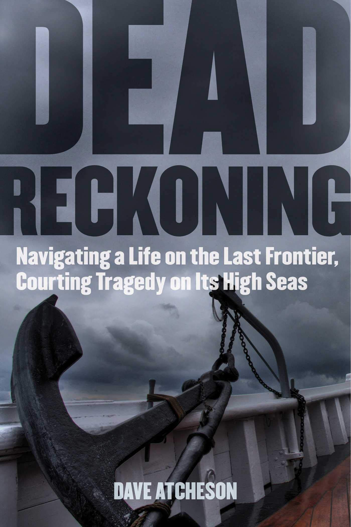 Dead Reckoning: Navigating a Life on the Last Frontier, Courting ...
