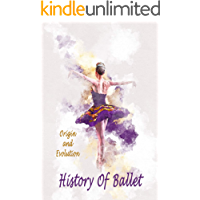 History Of Ballet: Origin and Evolution: Gift Ideas for Holiday (English Edition)