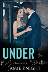 Under the Billionaire's Shelter: Billionaire and Single Mom Romance Collection (Under Him Book 5) Kindle Edition